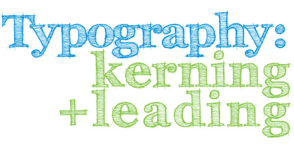 Typography: Kerning, Leading and Tracking